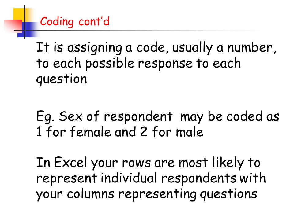 Eg. Sex of respondent may be coded as 1 for female and 2 for male