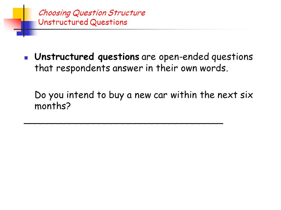 Choosing Question Structure Unstructured Questions
