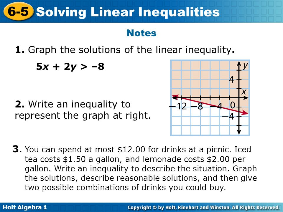 Notes 1. Graph the solutions of the linear inequality. 5x + 2y > –8. 2. Write an inequality to represent the graph at right.