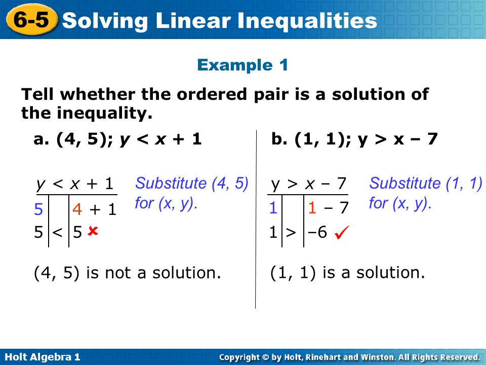 Example 1 Tell whether the ordered pair is a solution of the inequality. a. (4, 5); y < x + 1. b. (1, 1); y > x – 7.