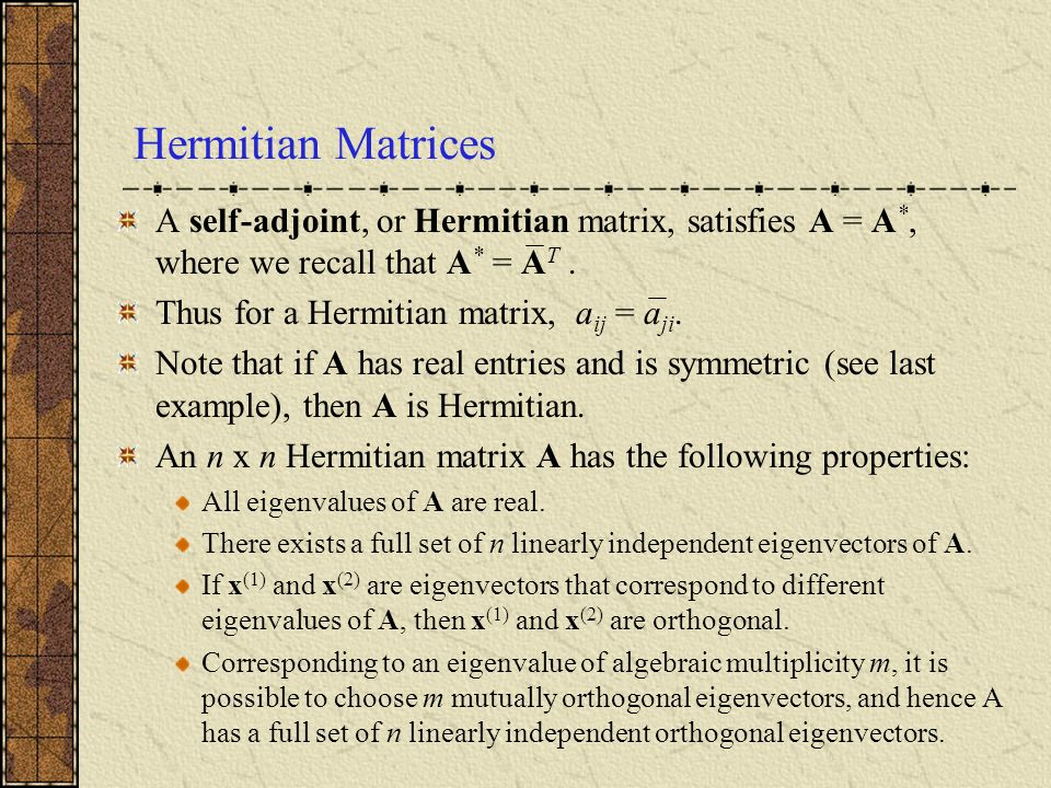 Hermitian Matrices A self-adjoint, or Hermitian matrix, satisfies A = A*, where we recall that A* = AT .