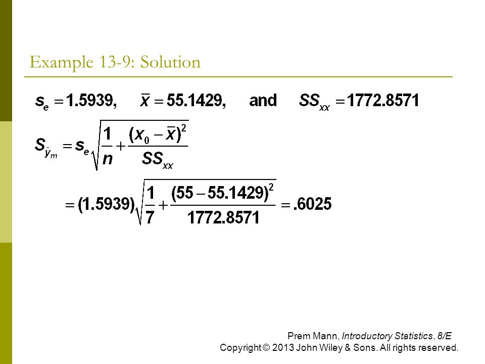 Example 13-9: Solution Prem Mann, Introductory Statistics, 8/E Copyright © 2013 John Wiley & Sons.