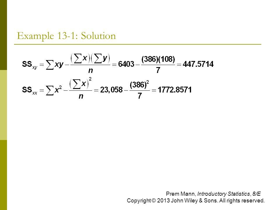 Example 13-1: Solution Prem Mann, Introductory Statistics, 8/E Copyright © 2013 John Wiley & Sons.