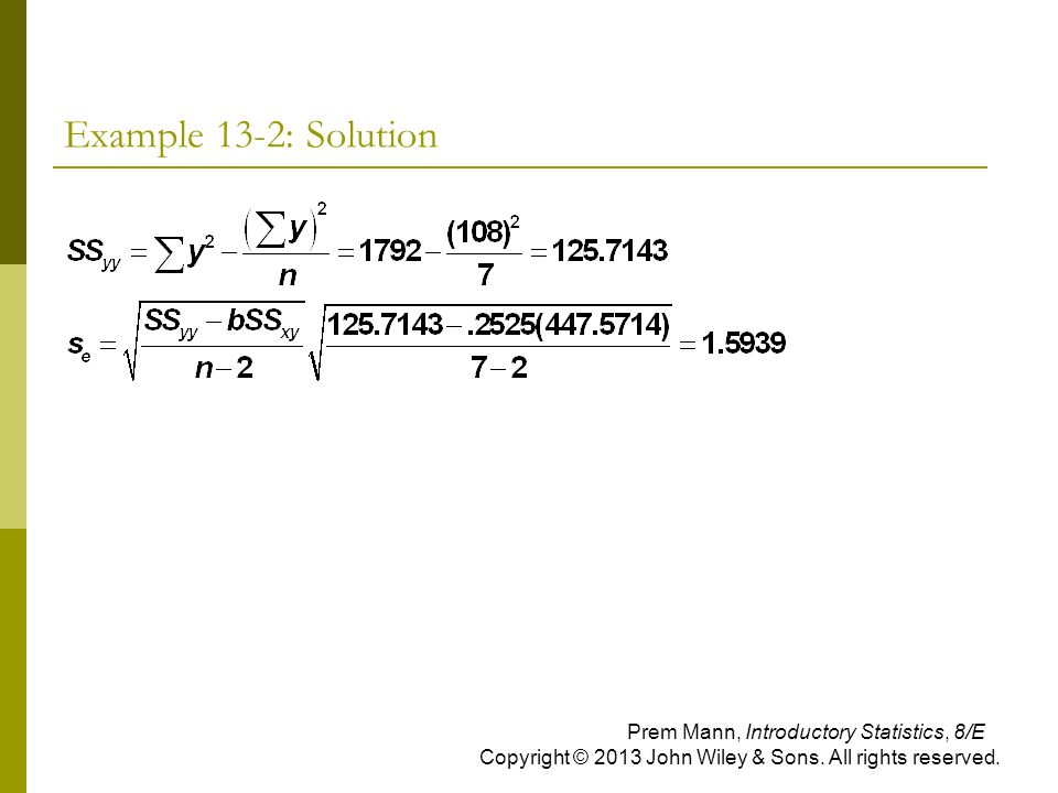 Example 13-2: Solution Prem Mann, Introductory Statistics, 8/E Copyright © 2013 John Wiley & Sons.