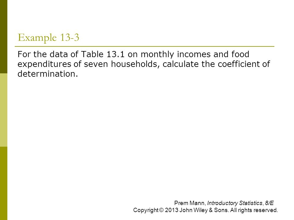 Example 13-3 For the data of Table 13.1 on monthly incomes and food expenditures of seven households, calculate the coefficient of determination.