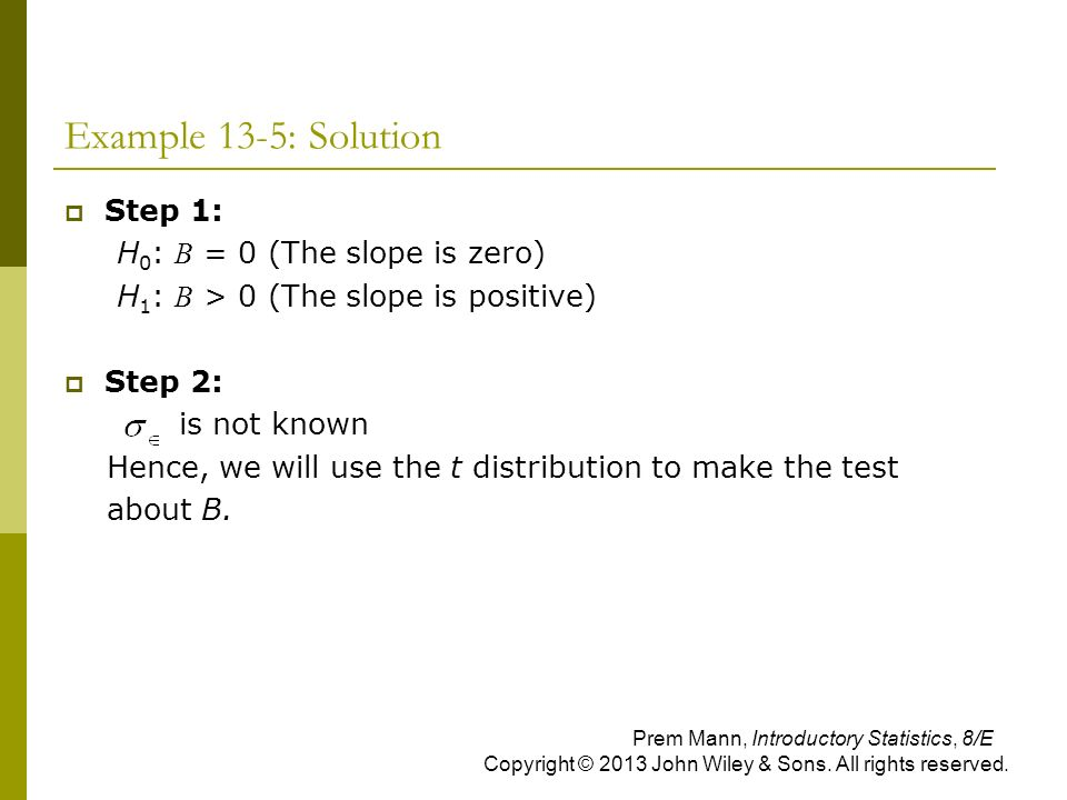 Example 13-5: Solution Step 1: H0: B = 0 (The slope is zero)