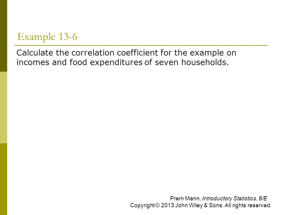 Example 13-6 Calculate the correlation coefficient for the example on incomes and food expenditures of seven households.