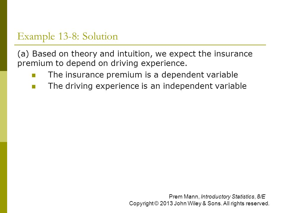 Example 13-8: Solution (a) Based on theory and intuition, we expect the insurance premium to depend on driving experience.