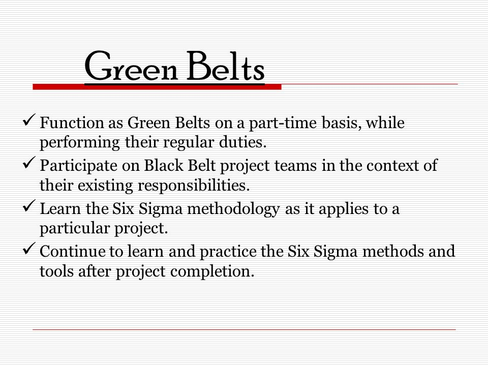 green belt project Selecting successful six sigma projects kickoff of the project with the project leader-green belt or black belt-communicating regularly with the project.