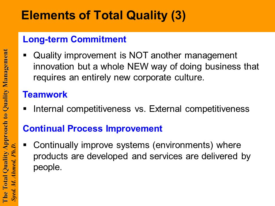the key elements of total quality management Total quality management is a formal management style premised on the notion that measurement of a finished product or project is insufficient to ensure quality.