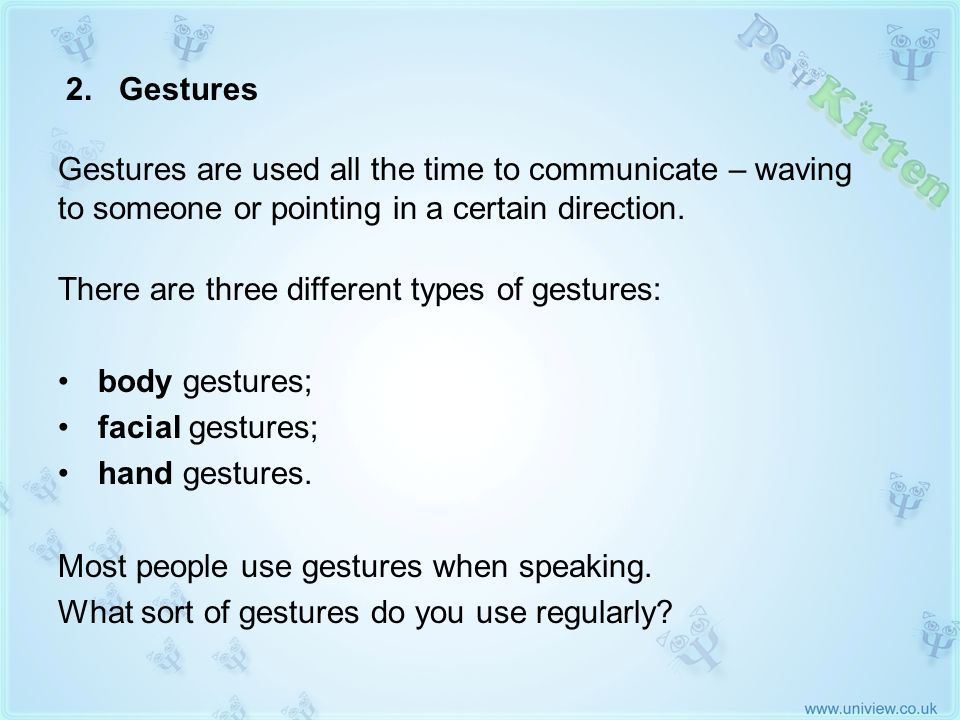 There are three different types of gestures: body gestures;