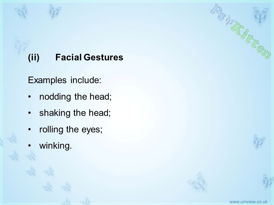 (ii) Facial Gestures Examples include: nodding the head;