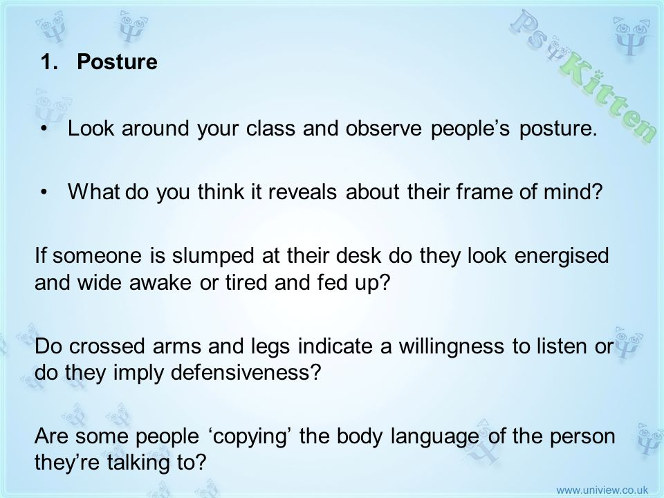 Look around your class and observe people's posture.