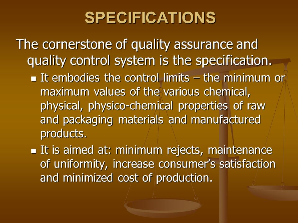 SPECIFICATIONS The cornerstone of quality assurance and quality control system is the specification.