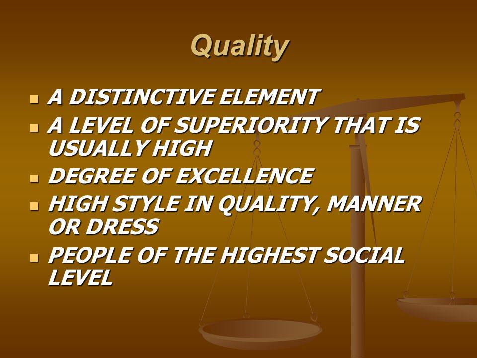 Quality A DISTINCTIVE ELEMENT