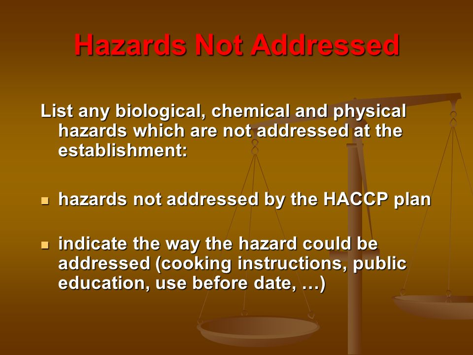 Hazards Not Addressed List any biological, chemical and physical hazards which are not addressed at the establishment: