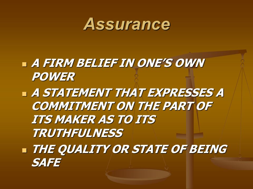 Assurance A FIRM BELIEF IN ONE'S OWN POWER
