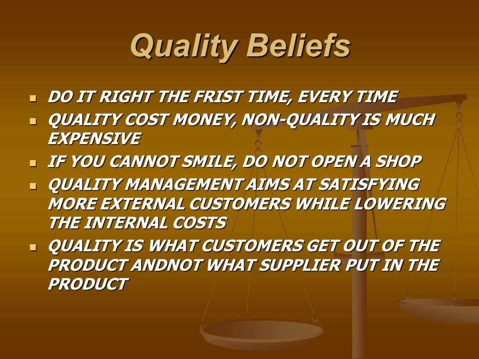 Quality Beliefs DO IT RIGHT THE FRIST TIME, EVERY TIME