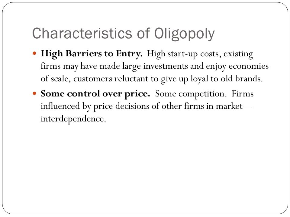 features of an oligopoly In an oligopoly market structure, a few large firms dominate the market, and each firm recognizes that every time it takes an action it will provoke a response among the other firms differences in functional features or design.