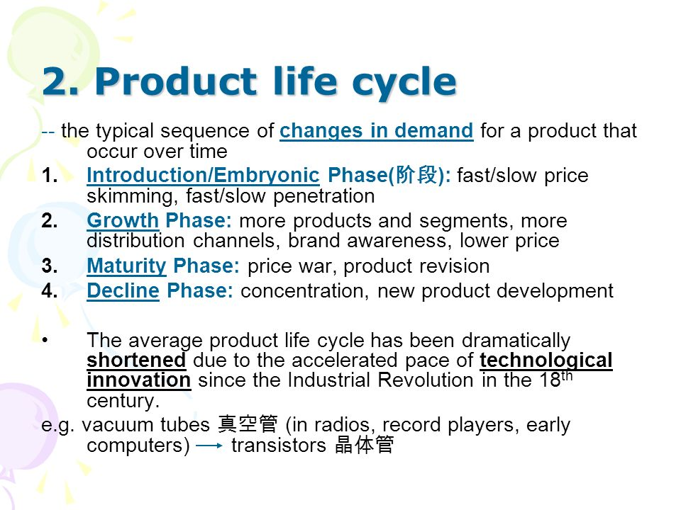 2. Product life cycle -- the typical sequence of changes in demand for a product that occur over time.