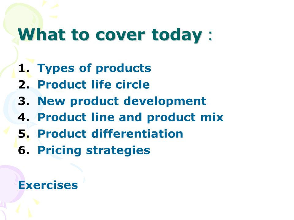 What to cover today: Types of products Product life circle