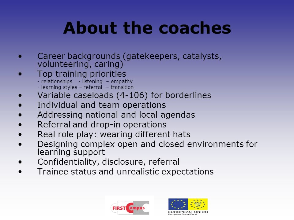 About the coaches Career backgrounds (gatekeepers, catalysts, volunteering, caring) Top training priorities.