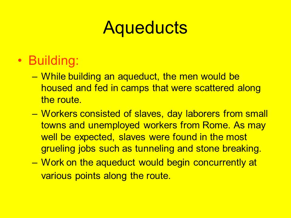 Aqueducts Building: While building an aqueduct, the men would be housed and fed in camps that were scattered along the route.