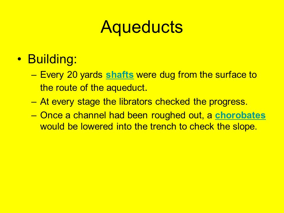 Aqueducts Building: Every 20 yards shafts were dug from the surface to the route of the aqueduct.