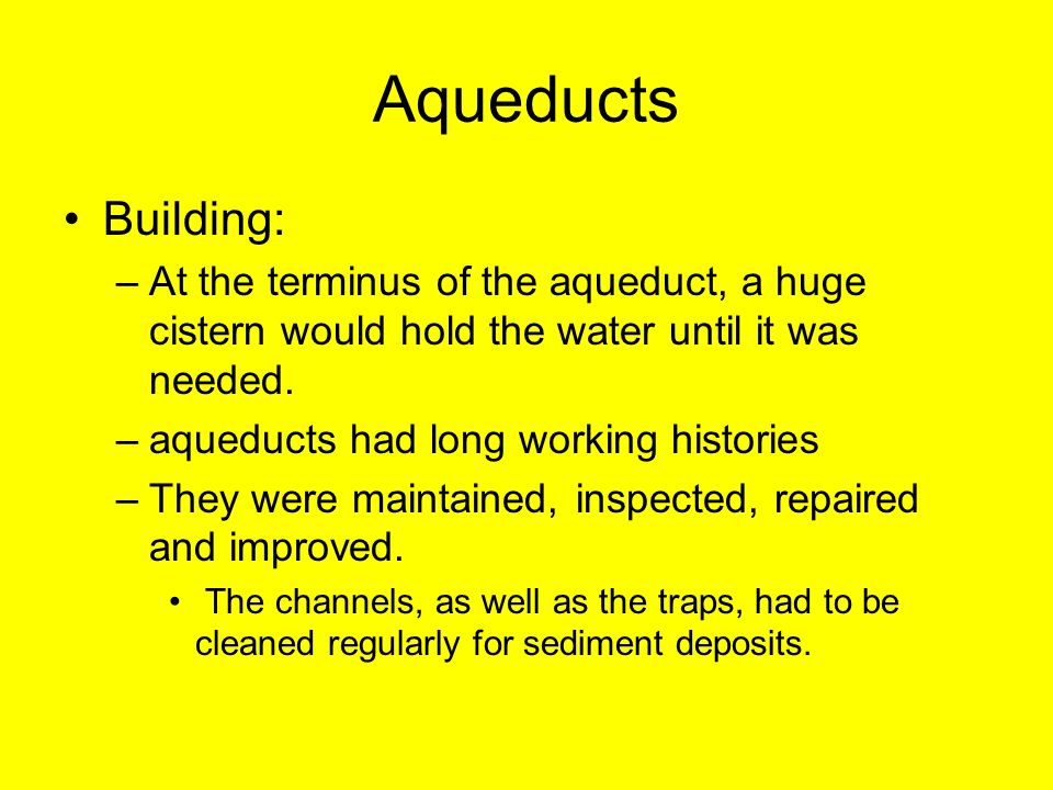 Aqueducts Building: At the terminus of the aqueduct, a huge cistern would hold the water until it was needed.