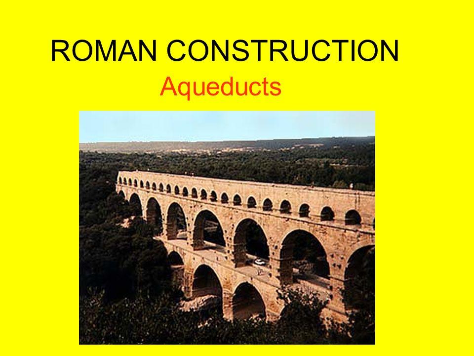 ROMAN CONSTRUCTION Aqueducts