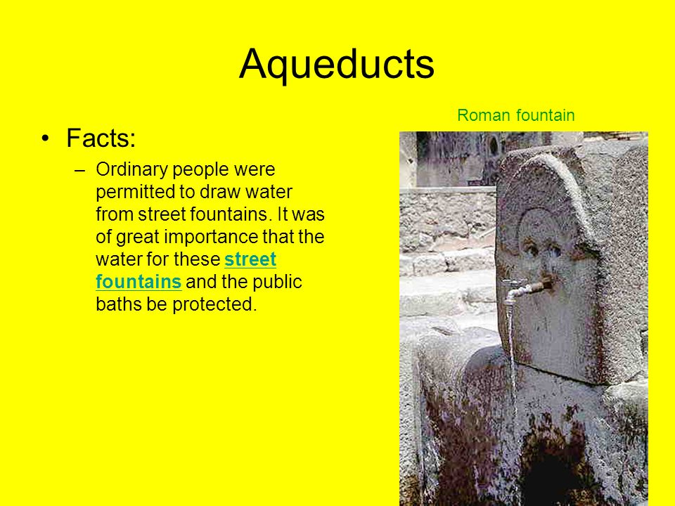 Aqueducts Roman fountain. Facts: