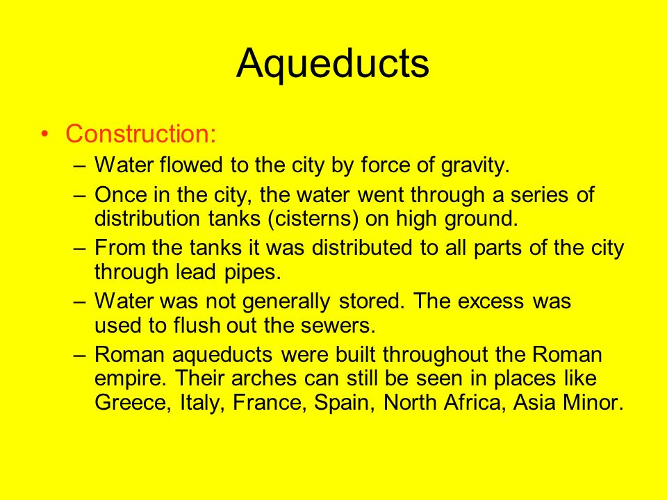 Aqueducts Construction: Water flowed to the city by force of gravity.