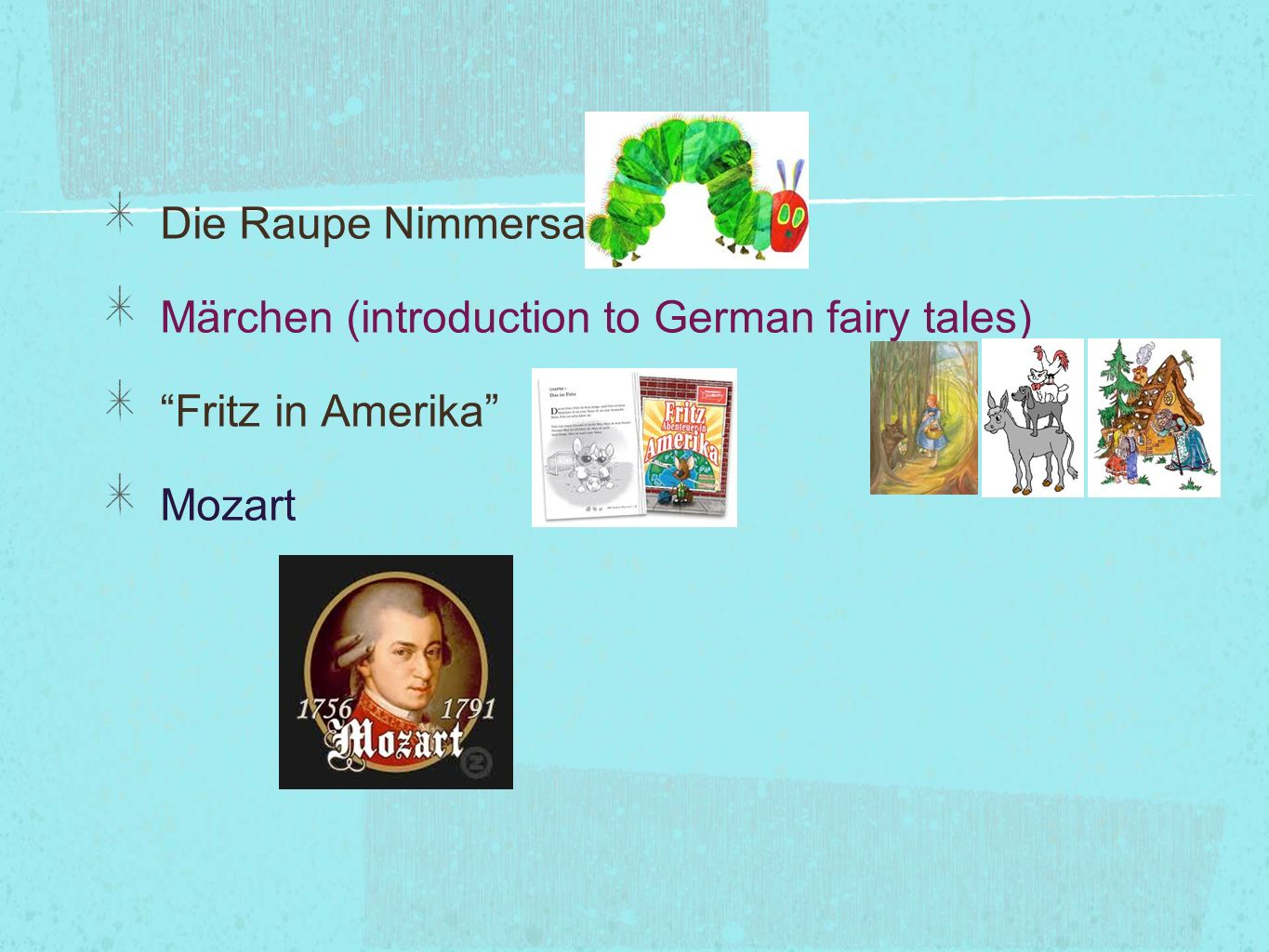 Die Raupe Nimmersatt Märchen (introduction to German fairy tales) Fritz in Amerika Mozart