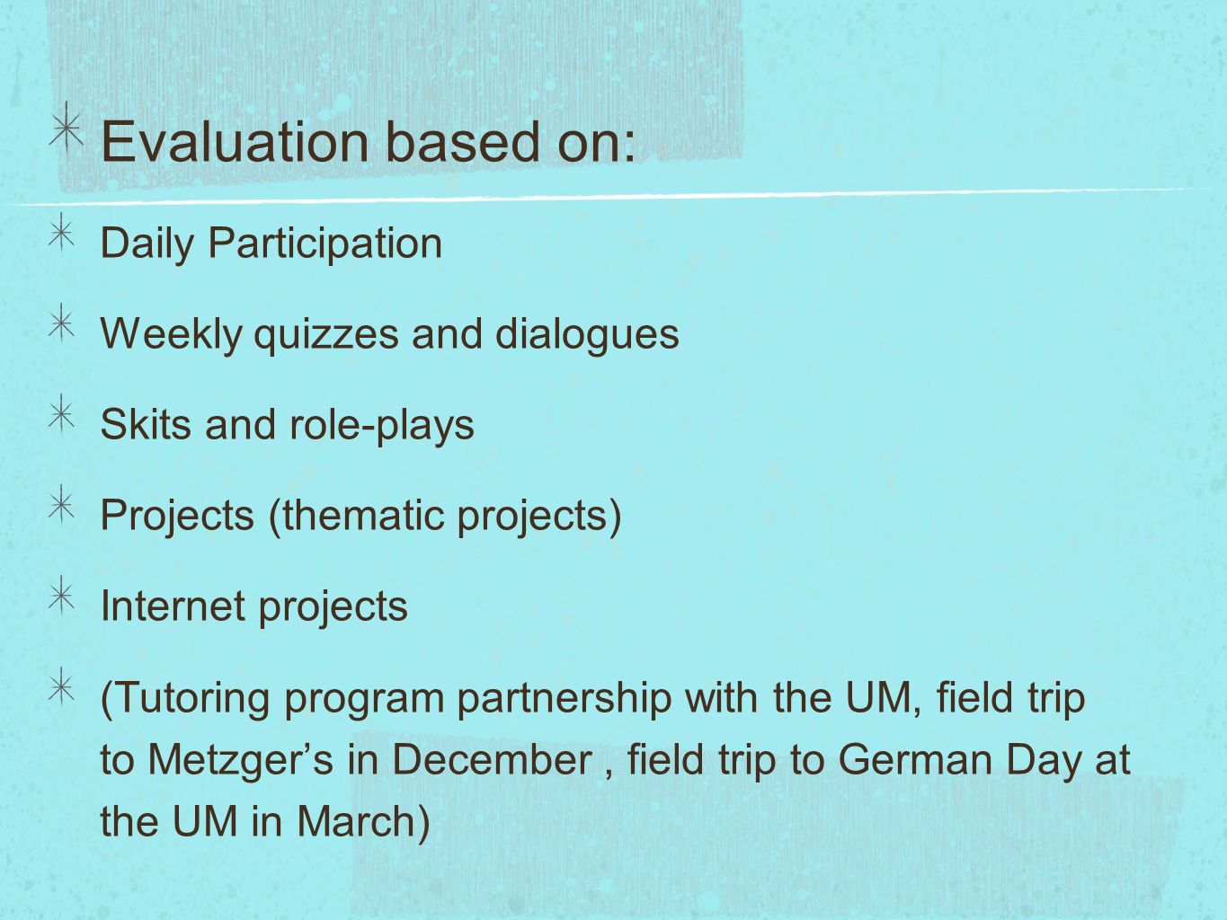 Evaluation based on: Daily Participation Weekly quizzes and dialogues