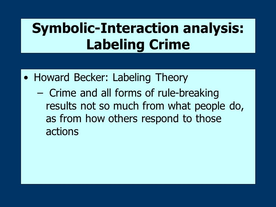 an analysis of labeling theory by howard becket Labeling theory: the new perspective  analysis of subjective meanings of social interaction as perceived  howard becker (1963) expanded upon tannenbaum's sug.