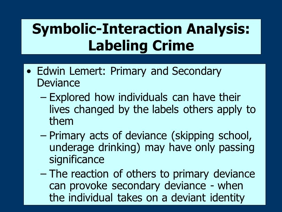 labeling theory of deviance Thomas scheff's labeling theory entails a two-stage relationship between aberrant behaviors and diagnostic labels first, behaviors that violate implicit rules, which scheff refers to as primary deviance, can lead to a diagnostic label.