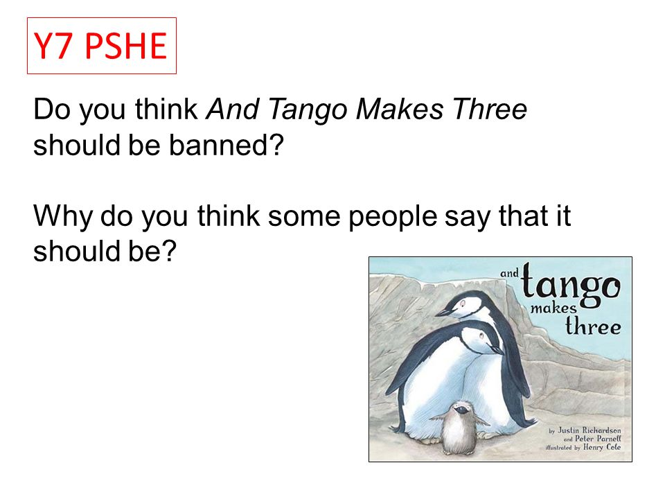 Y7 PSHE Do you think And Tango Makes Three should be banned
