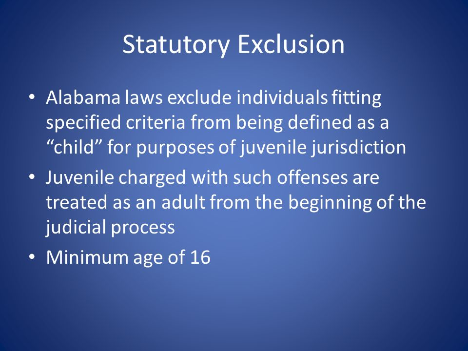 Statutory Exclusion Alabama laws exclude individuals fitting specified criteria from being defined as a child for purposes of juvenile jurisdiction.