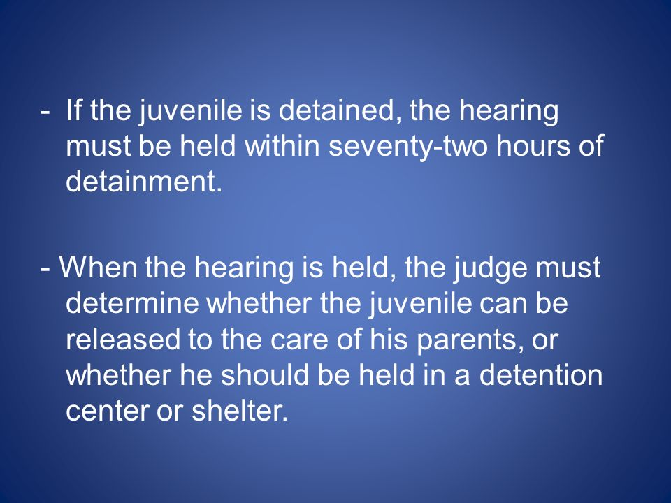If the juvenile is detained, the hearing must be held within seventy-two hours of detainment.