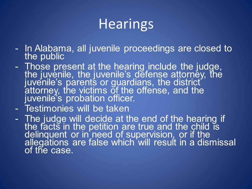 Hearings In Alabama, all juvenile proceedings are closed to the public