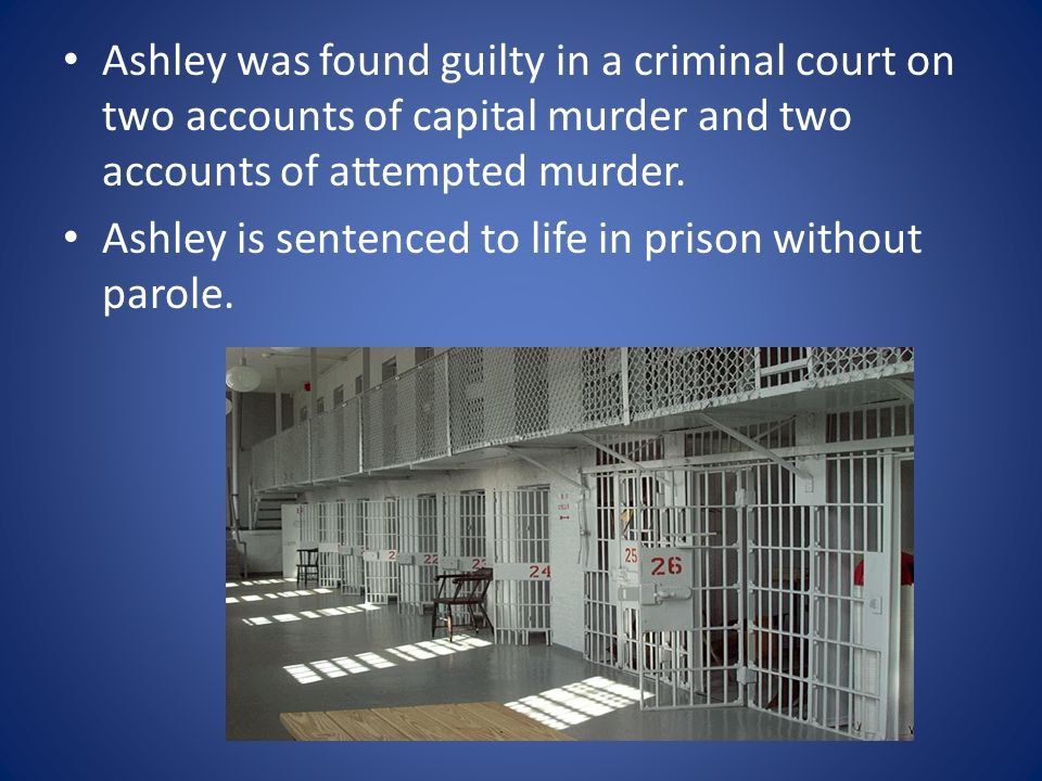 Ashley was found guilty in a criminal court on two accounts of capital murder and two accounts of attempted murder.