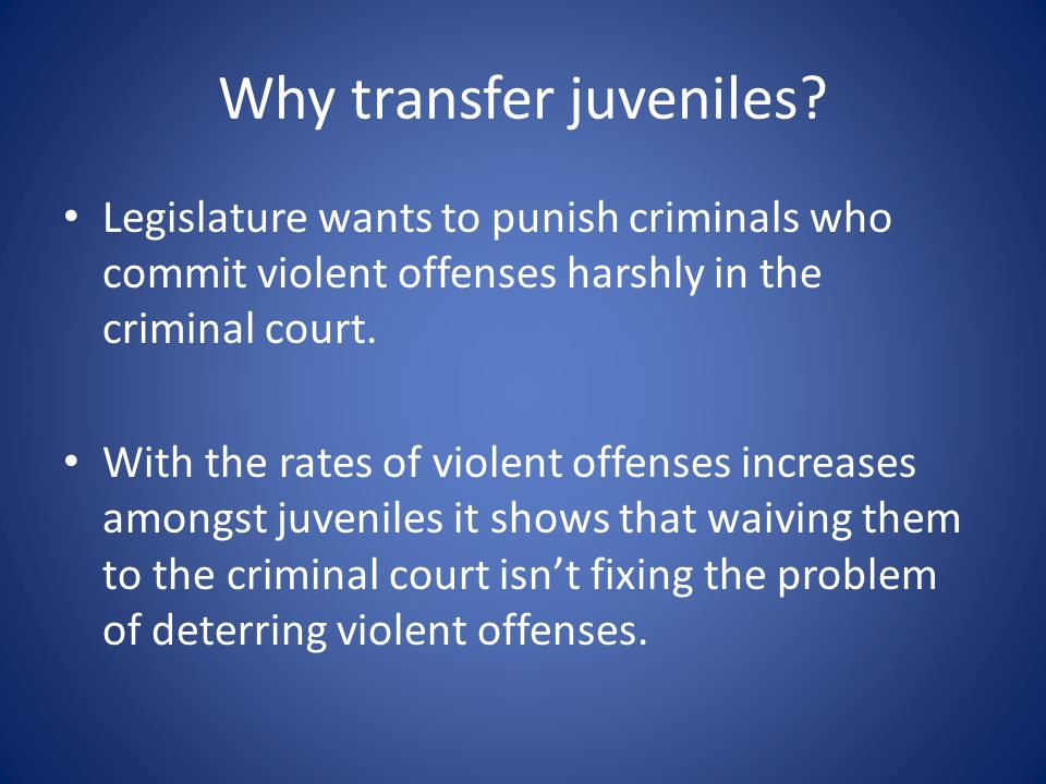 Why transfer juveniles