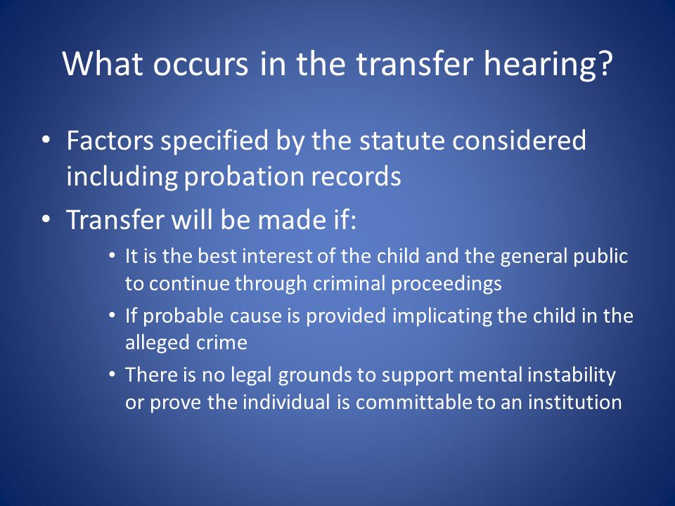 What occurs in the transfer hearing