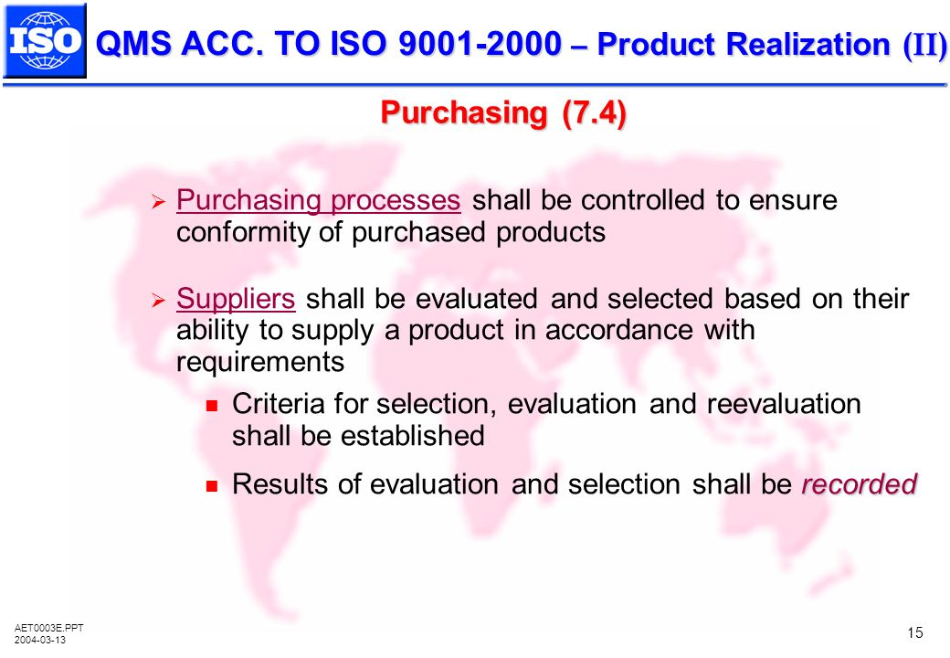 Purchasing (7.4) Purchasing processes shall be controlled to ensure conformity of purchased products.