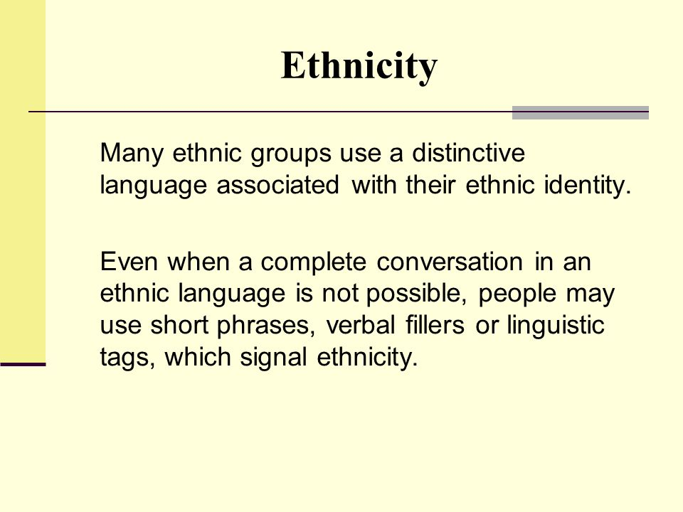 Ethnicity Many ethnic groups use a distinctive language associated with their ethnic identity.