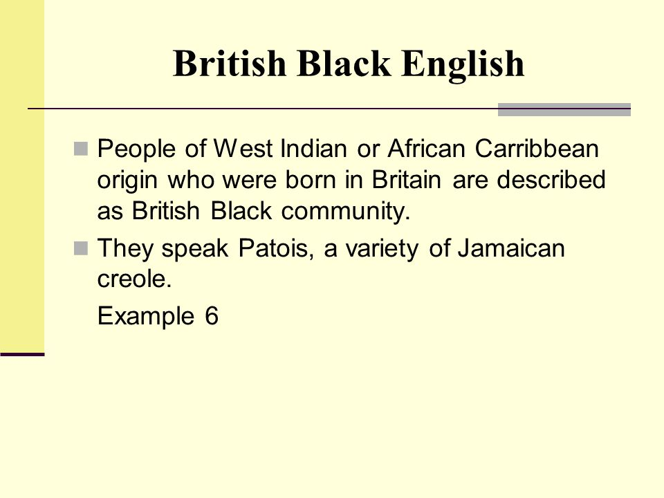 British Black English People of West Indian or African Carribbean origin who were born in Britain are described as British Black community.