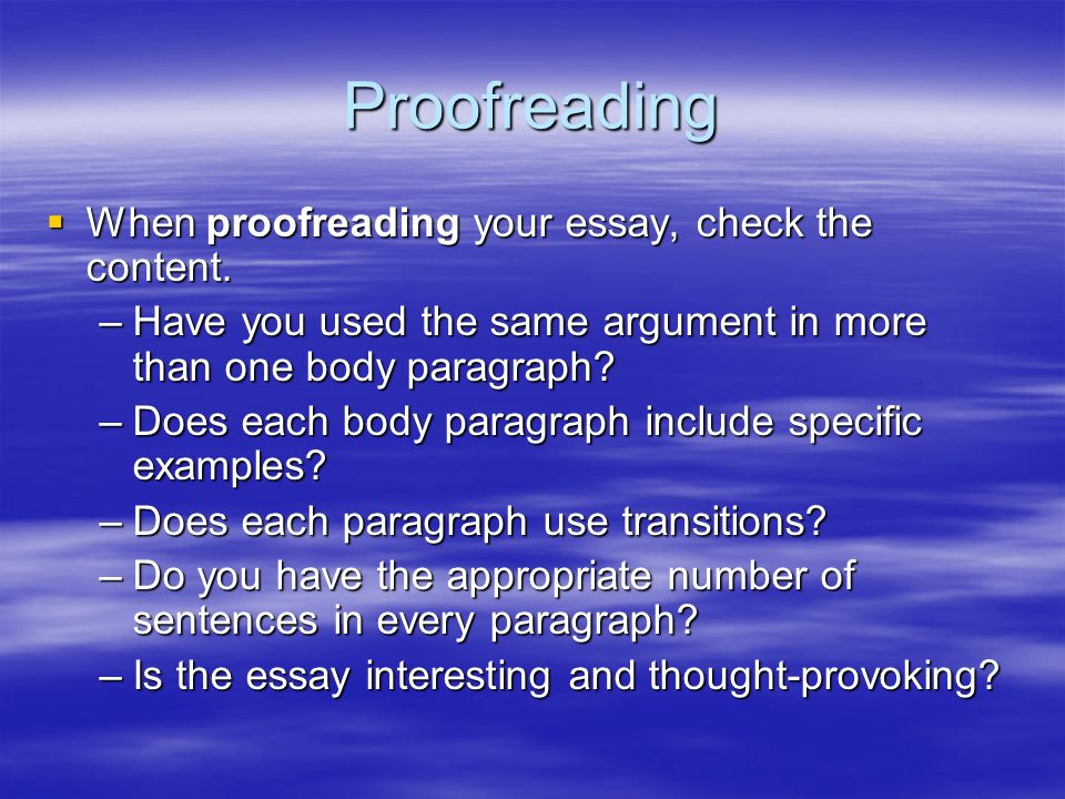 help proofreading your essay There are many other proofreading resources in the proofreading section of this website to help you with the proofreading of your essay alternatively you can visit the excellent proofreading and writing facebook page where i'm happy to answer your questions and offer advice.