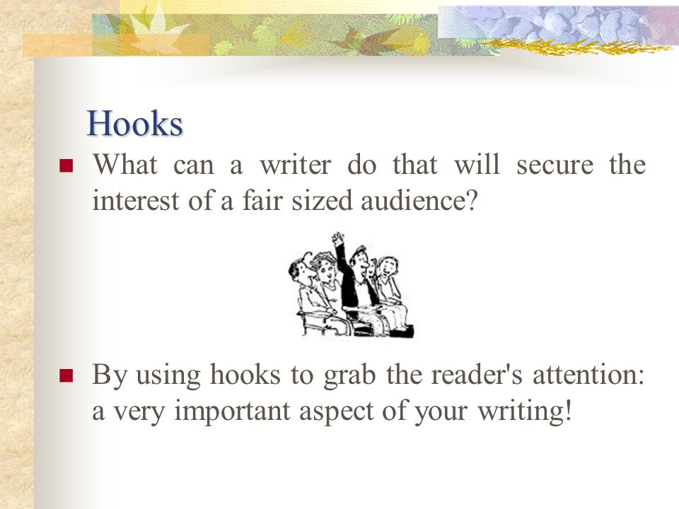 Hooks What can a writer do that will secure the interest of a fair sized audience