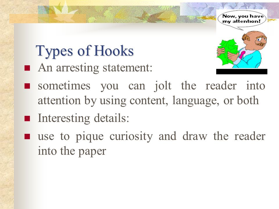 types of hooks for a research paper How to write an introduction for an essay the hook (attention grabber) how to write an outline for a research paper of a+ level april 27.