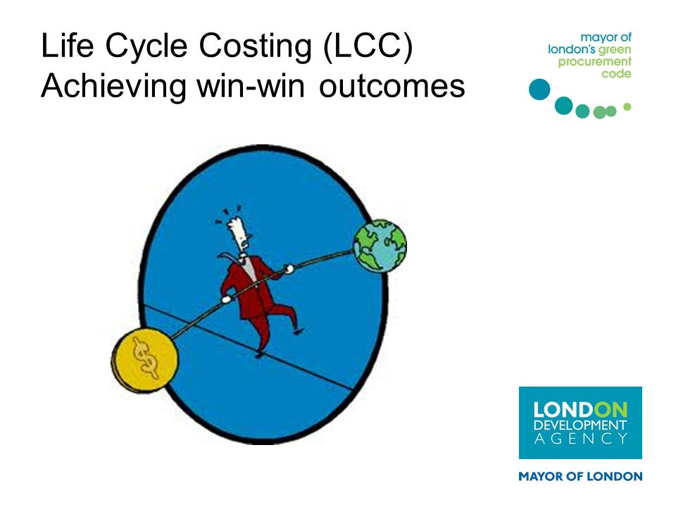 Life Cycle Costing (LCC) Achieving win-win outcomes